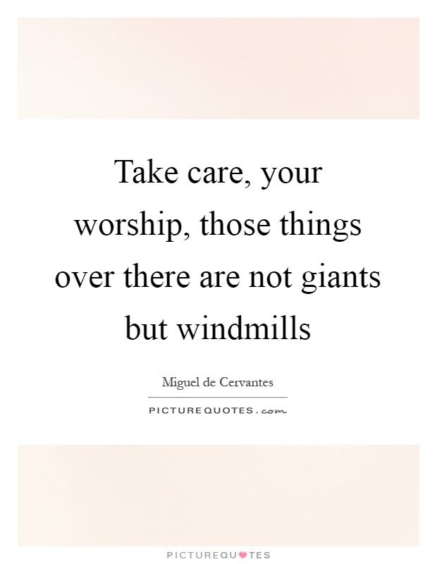 Take care, your worship, those things over there are not giants but windmills Picture Quote #1