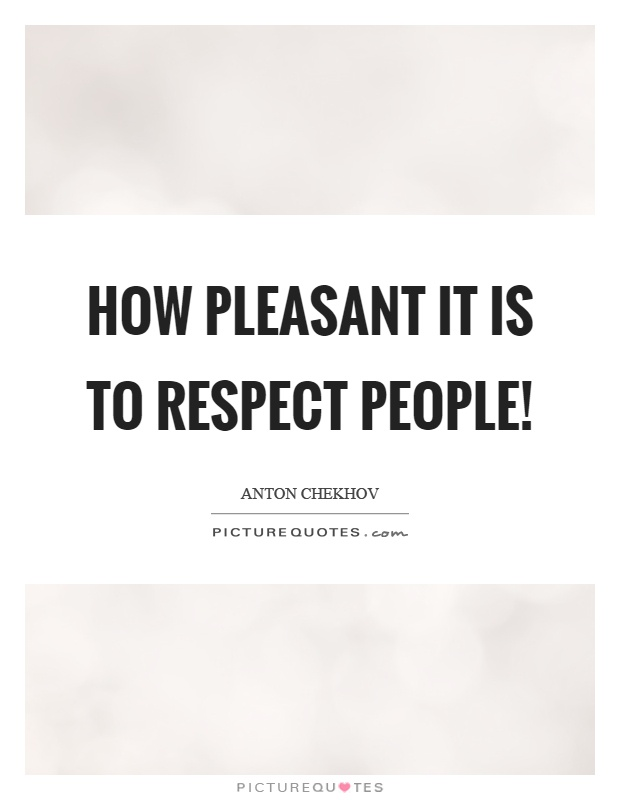 How pleasant it is to respect people! Picture Quote #1