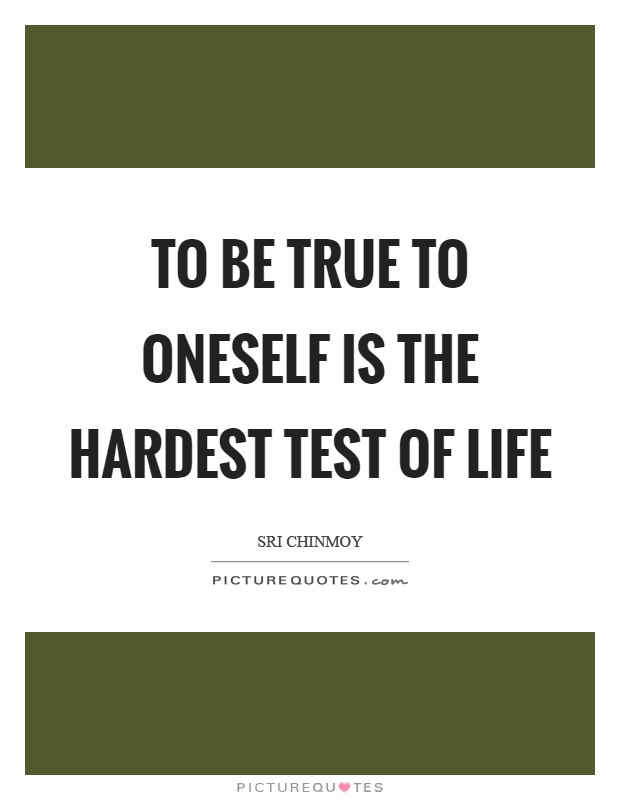 To be true to oneself is the hardest test of life Picture Quote #1