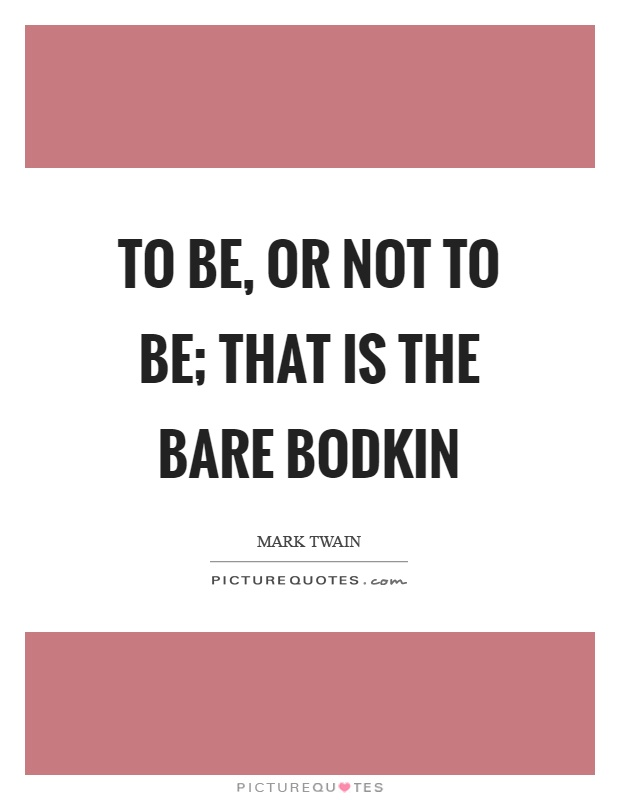 To be, or not to be; that is the bare bodkin Picture Quote #1