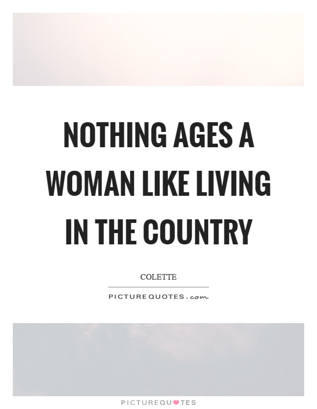 Nothing ages a woman like living in the country Picture Quote #1