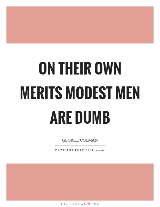 On their own merits modest men are dumb Picture Quote #1