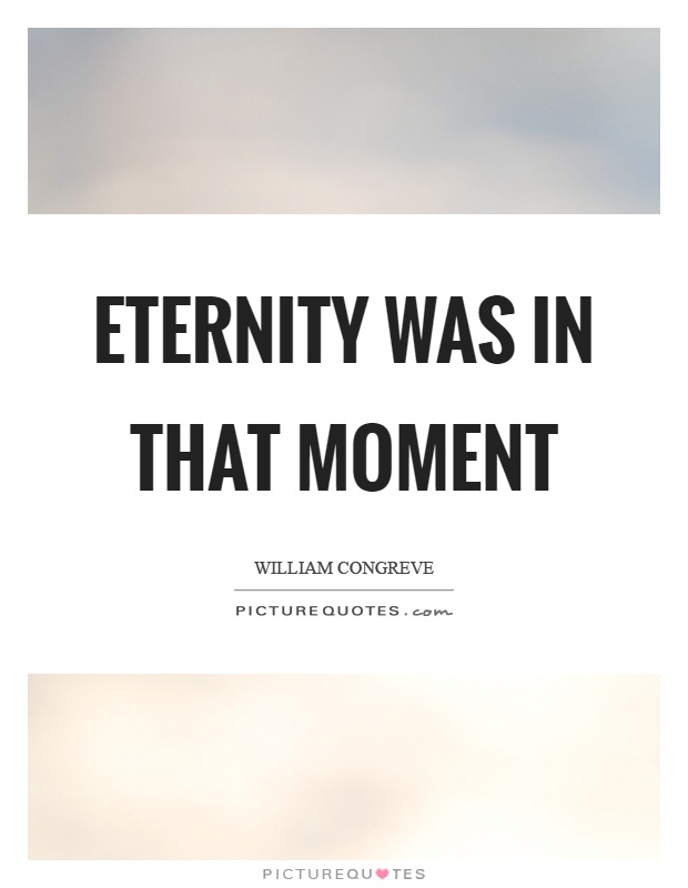 Eternity was in that moment Picture Quote #1