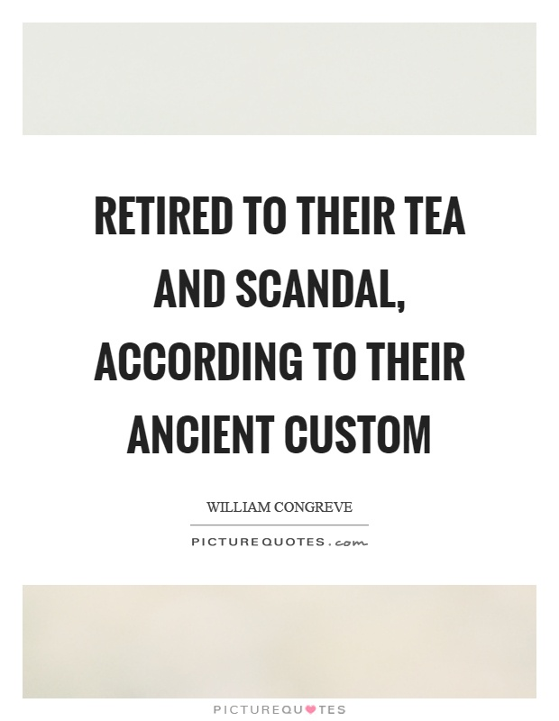 Retired to their tea and scandal, according to their ancient custom Picture Quote #1