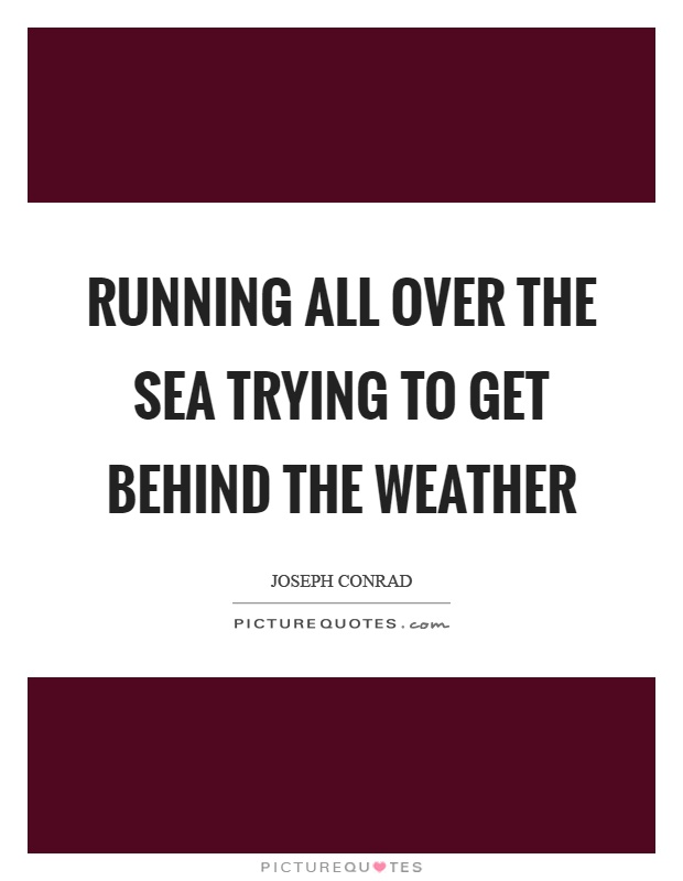 Running all over the sea trying to get behind the weather Picture Quote #1
