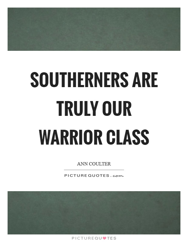 Southerners are truly our warrior class Picture Quote #1