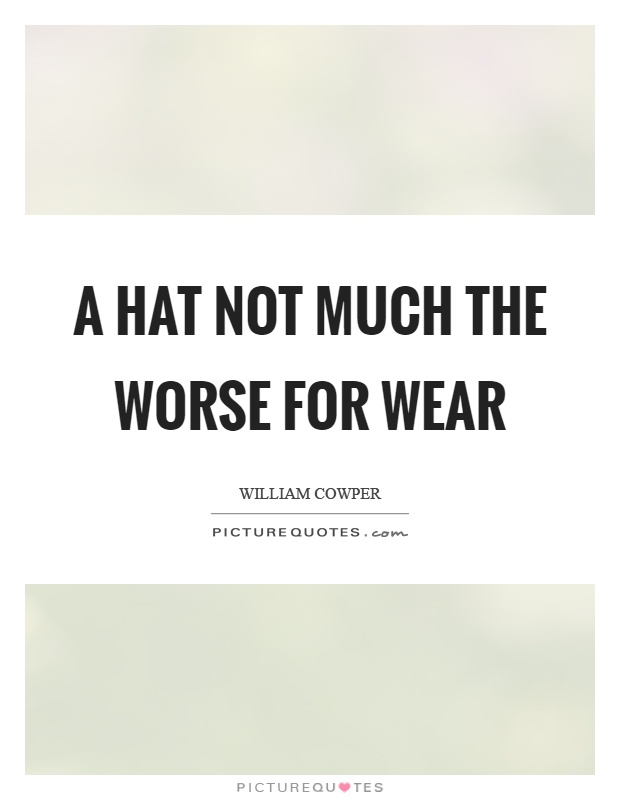 A hat not much the worse for wear Picture Quote #1