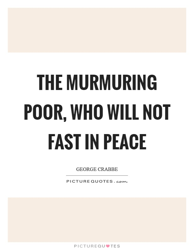 The murmuring poor, who will not fast in peace Picture Quote #1