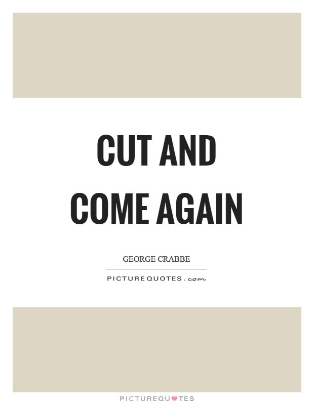 Cut and come again Picture Quote #1