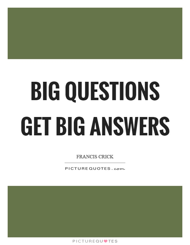 Big questions get big answers Picture Quote #1