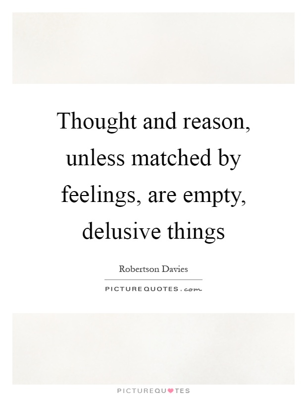 Thought and reason, unless matched by feelings, are empty, delusive things Picture Quote #1