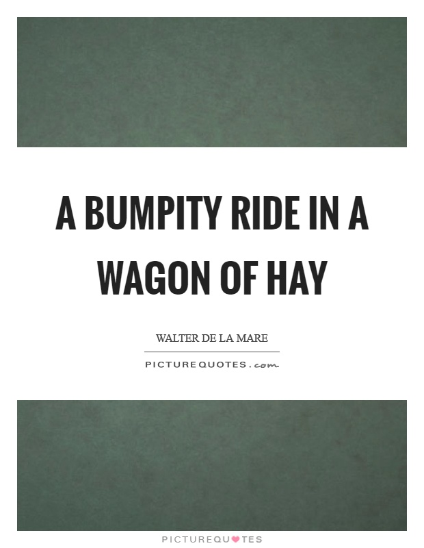 A bumpity ride in a wagon of hay Picture Quote #1