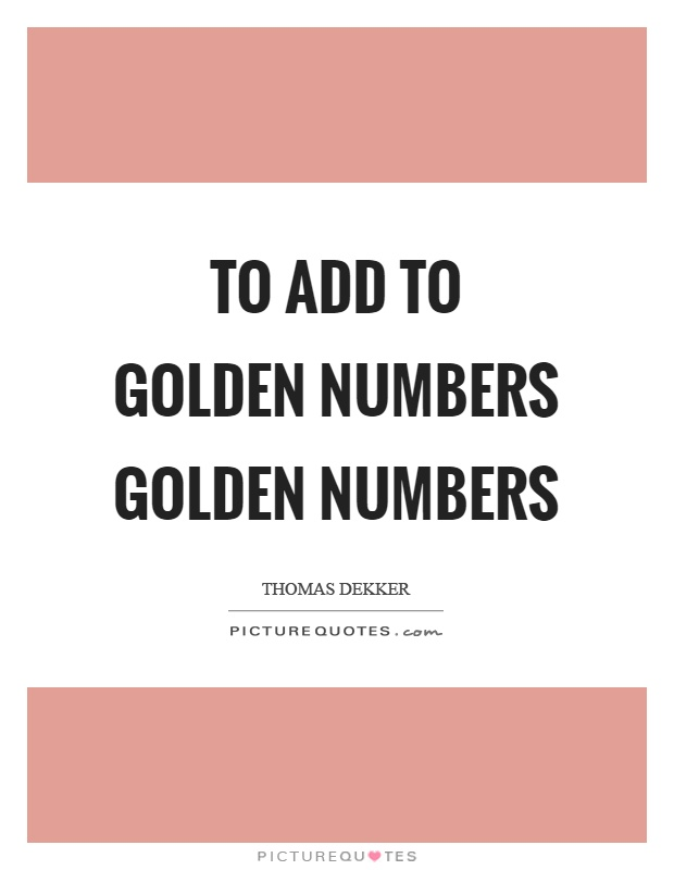 To add to golden numbers golden numbers Picture Quote #1
