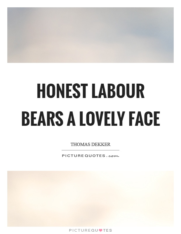 Honest labour bears a lovely face Picture Quote #1