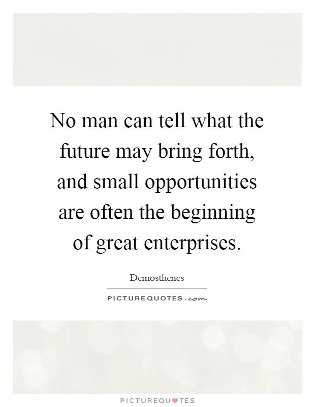 No Man Can Tell What The Future May Bring Forth, And Small