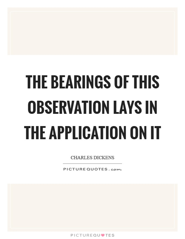 The bearings of this observation lays in the application on it Picture Quote #1