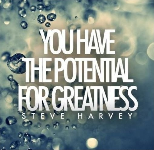 You have the potential for greatness Picture Quote #1