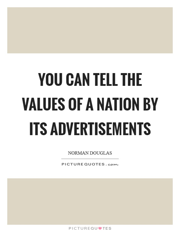 You can tell the values of a nation by its advertisements Picture Quote #1