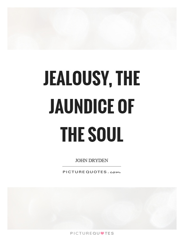 Jealousy, the jaundice of the soul Picture Quote #1