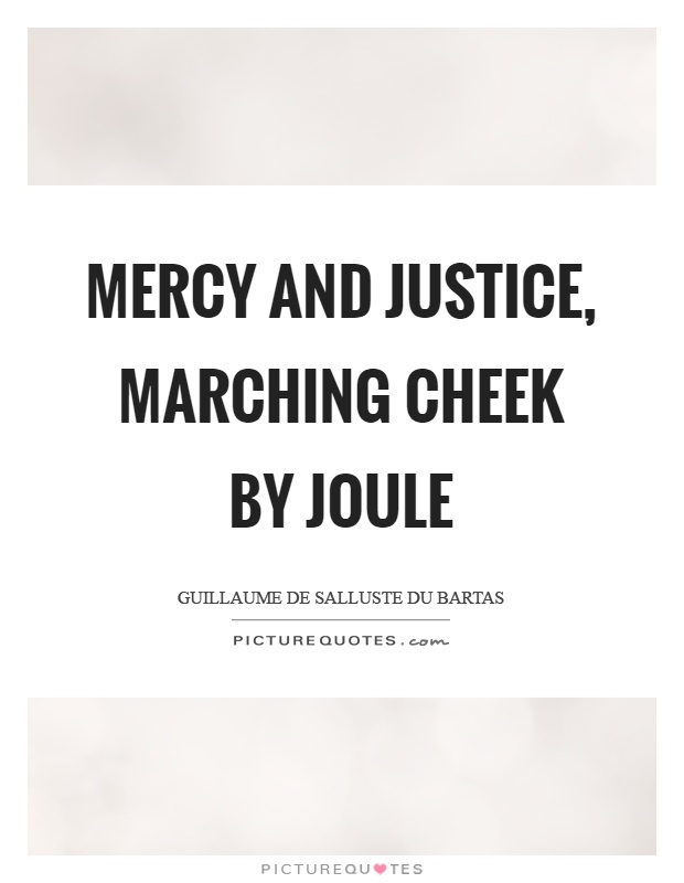 Mercy and justice, marching cheek by joule Picture Quote #1