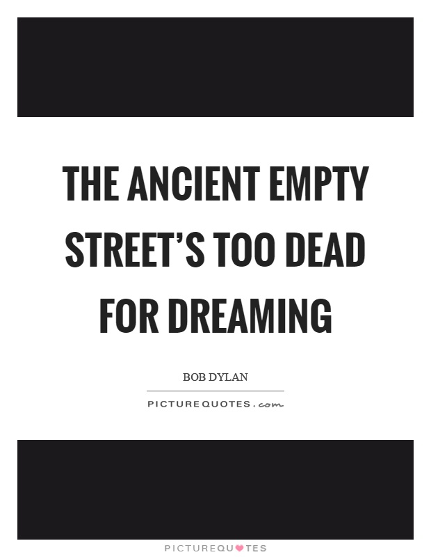 The ancient empty street's too dead for dreaming Picture Quote #1