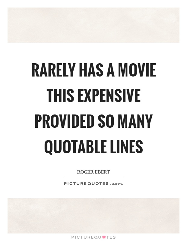 Rarely has a movie this expensive provided so many quotable lines Picture Quote #1