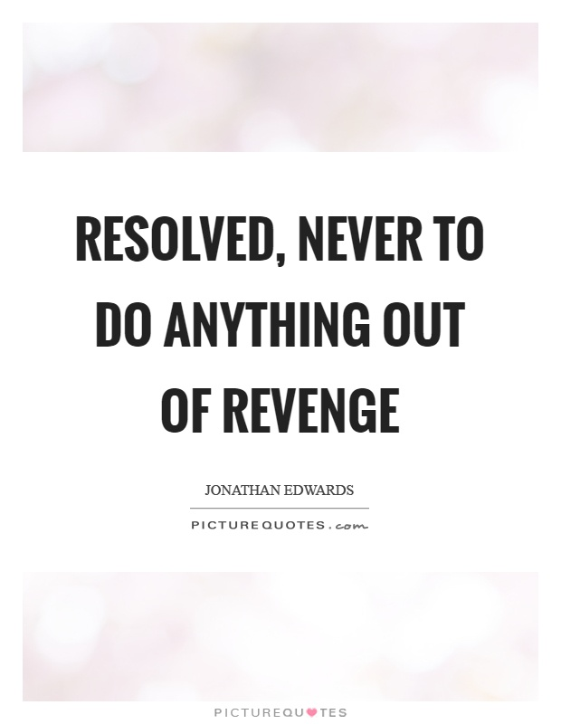 Resolved, never to do anything out of revenge Picture Quote #1