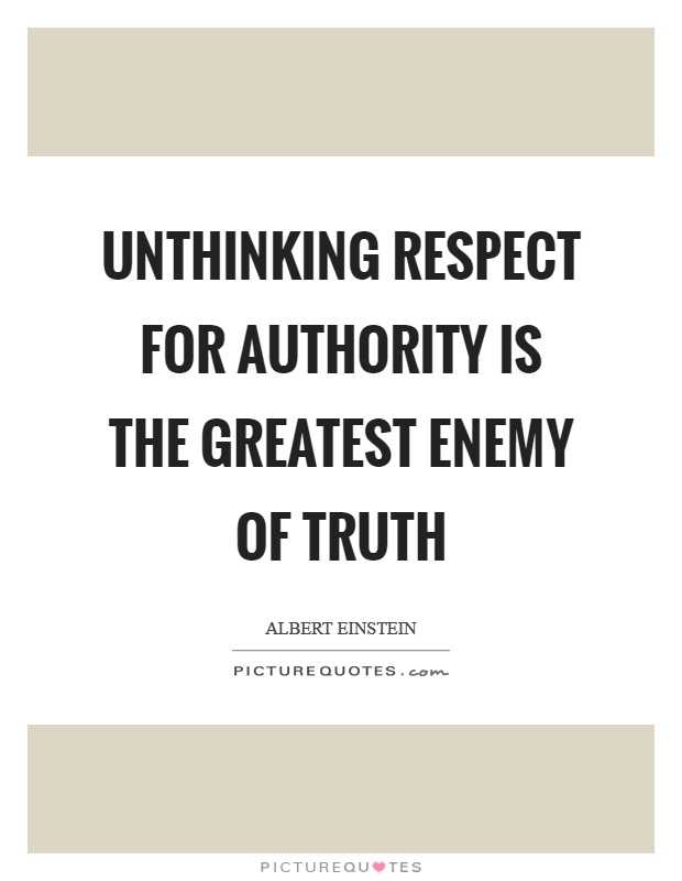 Unthinking respect for authority is the greatest enemy of truth Picture Quote #1