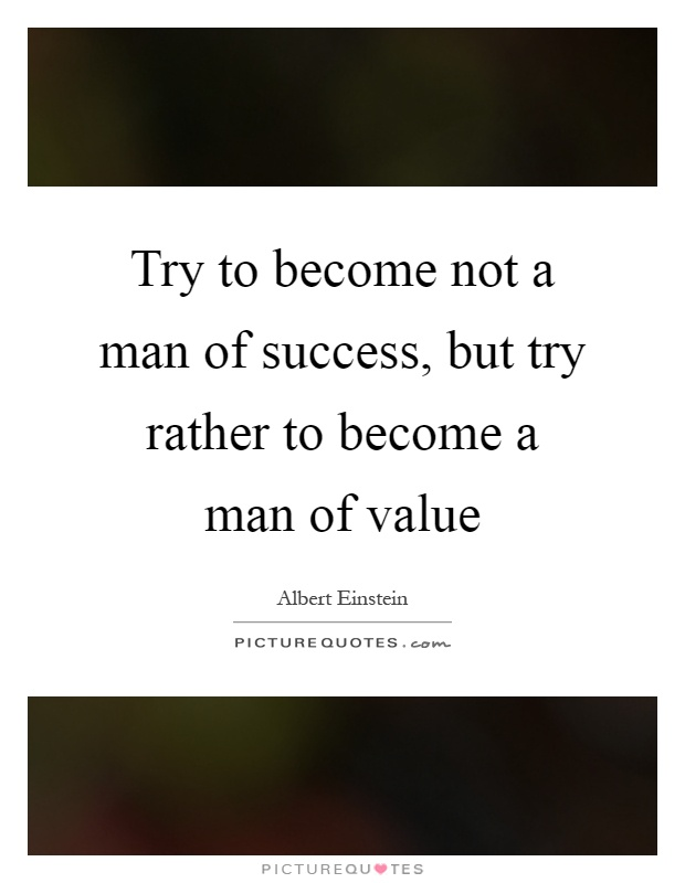 Try to become not a man of success, but try rather to become a man of value Picture Quote #1