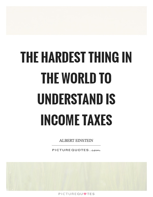 The hardest thing in the world to understand is income taxes Picture Quote #1