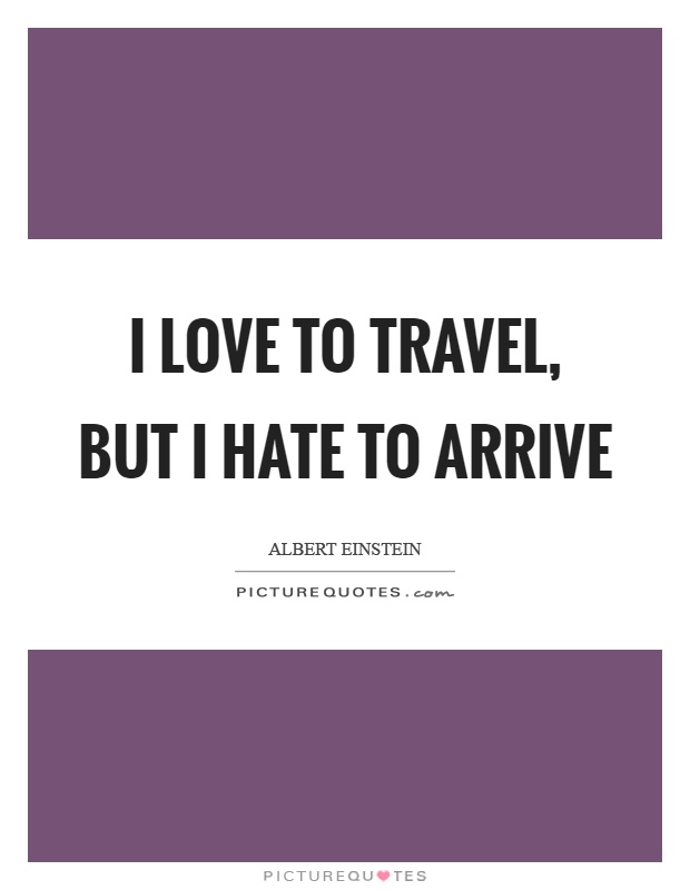 I love to travel, but I hate to arrive Picture Quote #1