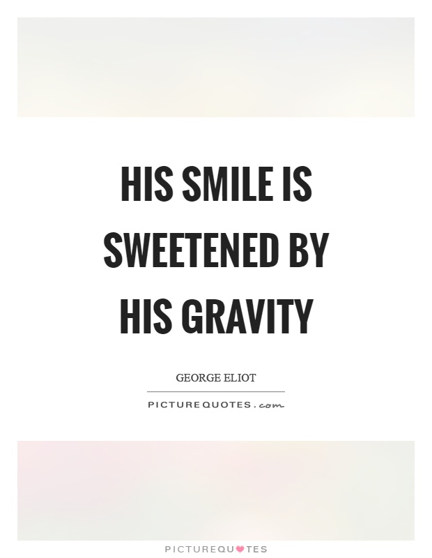 His smile is sweetened by his gravity | Picture Quotes