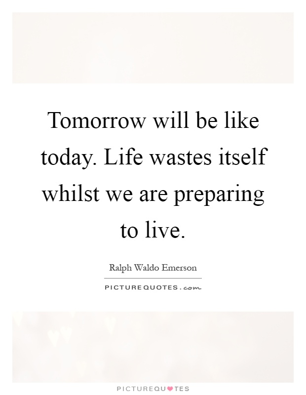 today waste is tomorrows shortage Today quotes quotes tagged as today  your hand can seize today, but not tomorrow and thoughts of your tomorrow are nothing but desire  don't waste.
