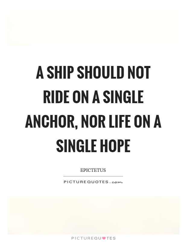 A ship should not ride on a single anchor, nor life on a single hope Picture Quote #1