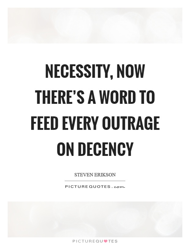Necessity, now there's a word to feed every outrage on decency Picture Quote #1