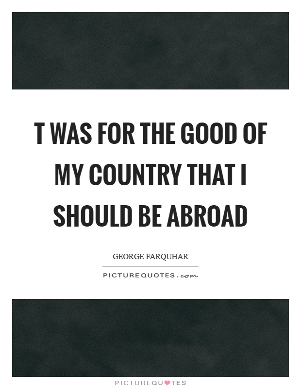 T was for the good of my country that I should be abroad Picture Quote #1