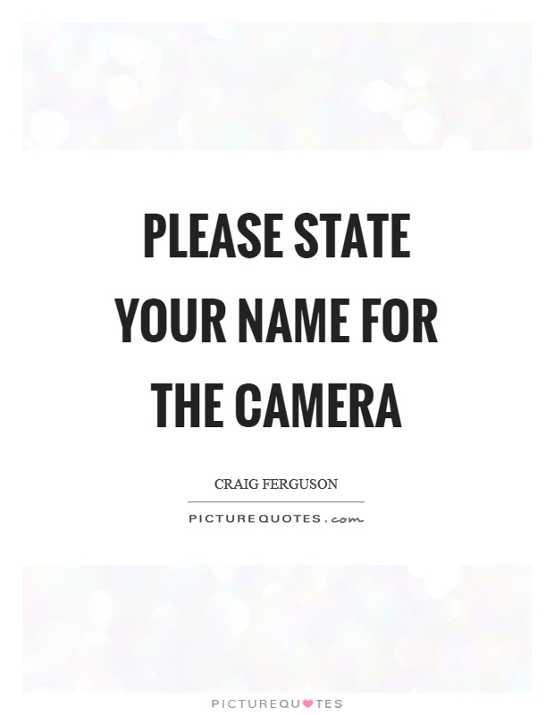 Please state your name for the camera Picture Quote #1