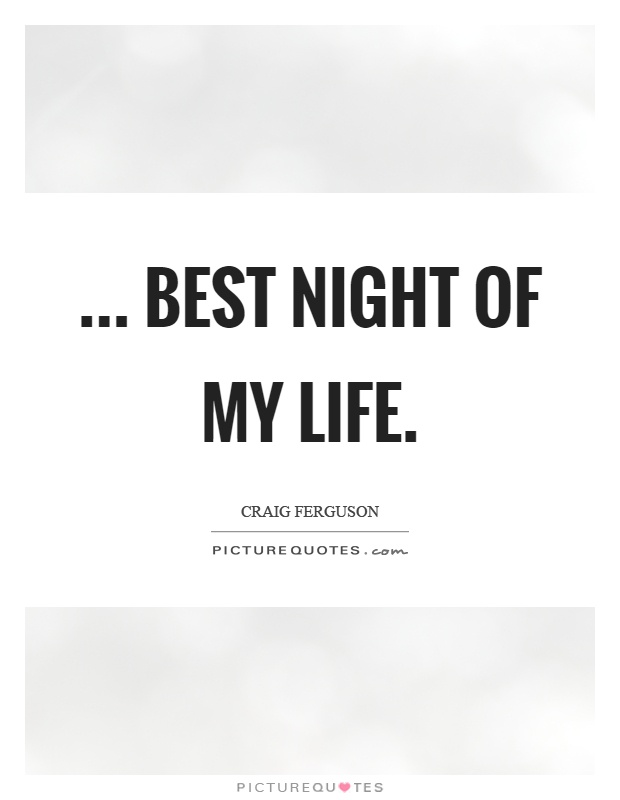 ... Best night of my life Picture Quote #1