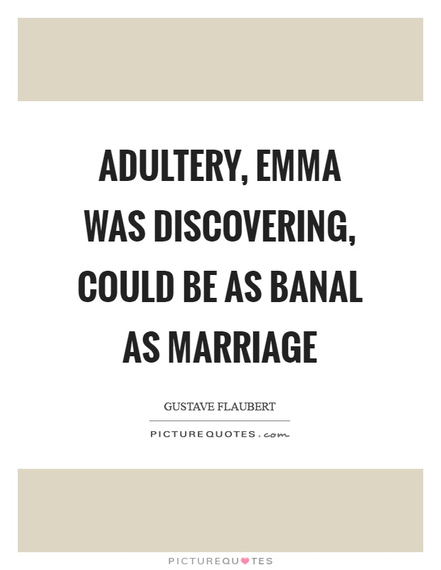 Adultery, emma was discovering, could be as banal as marriage Picture Quote #1