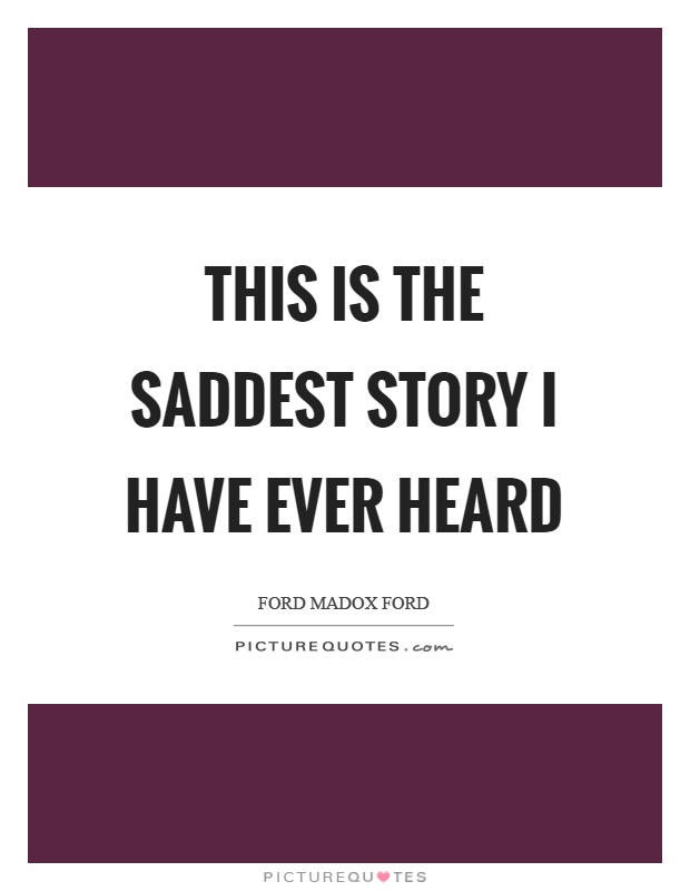 This is the saddest story I have ever heard Picture Quote #1