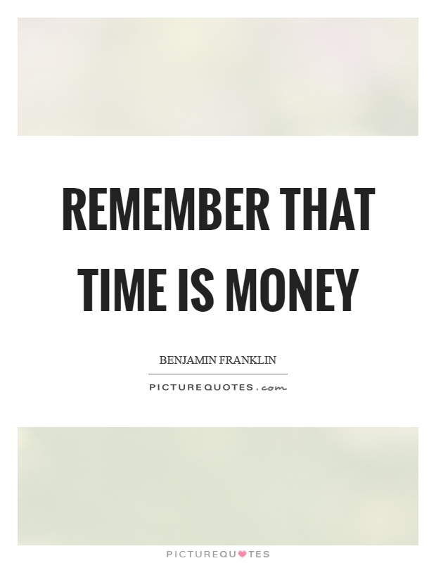 Remember that time is money Picture Quote #1
