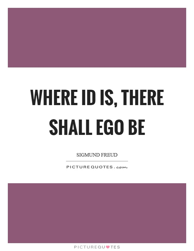 Where id is, there shall ego be Picture Quote #1