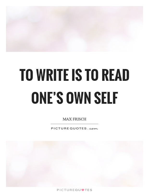 To write is to read one's own self Picture Quote #1