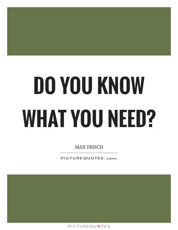 Do you know what you need? Picture Quote #1