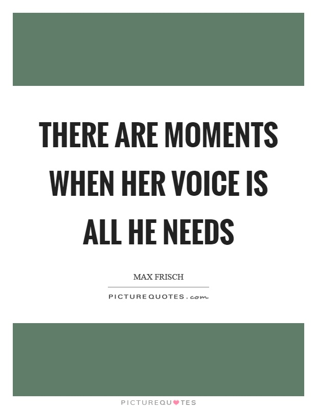 There are moments when her voice is all he needs Picture Quote #1
