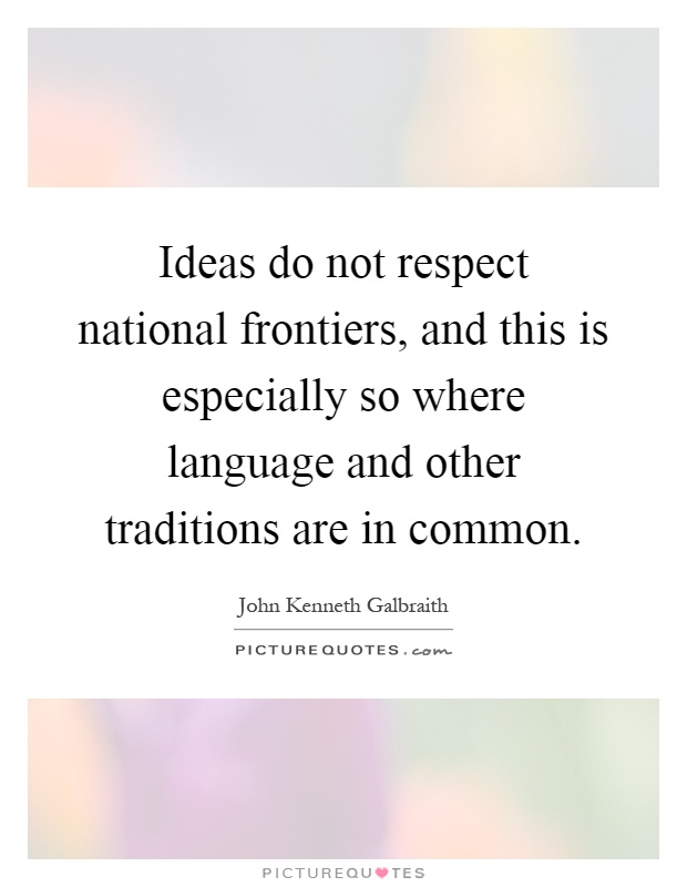 Ideas do not respect national frontiers, and this is especially so where language and other traditions are in common Picture Quote #1