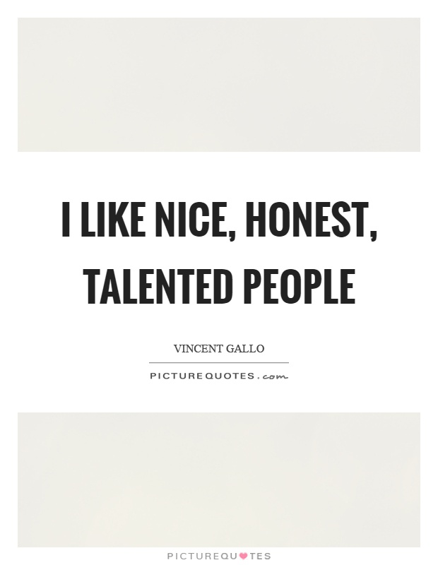 I like nice, honest, talented people Picture Quote #1