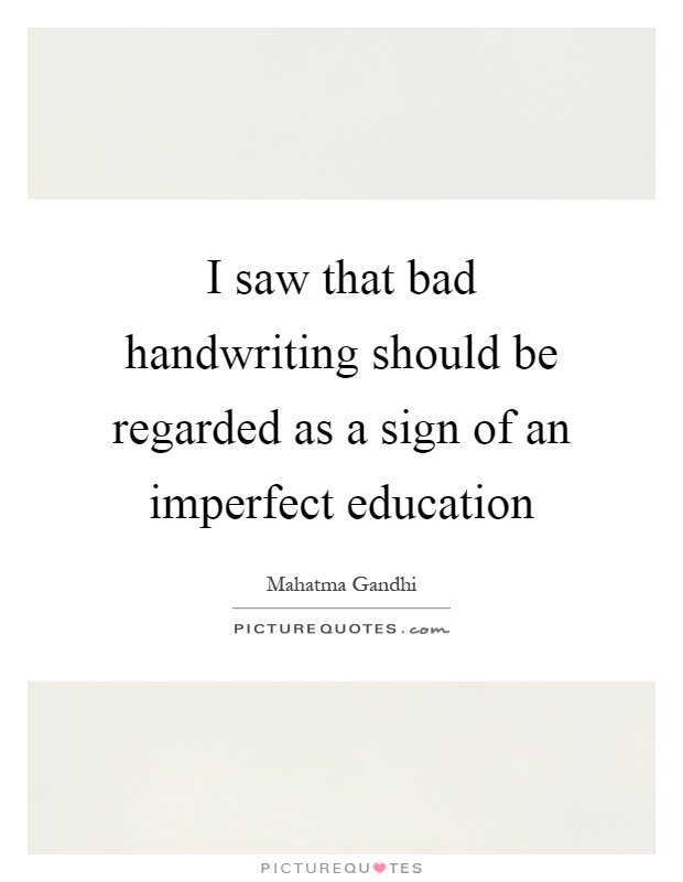 I saw that bad handwriting should be regarded as a sign of an imperfect education Picture Quote #1