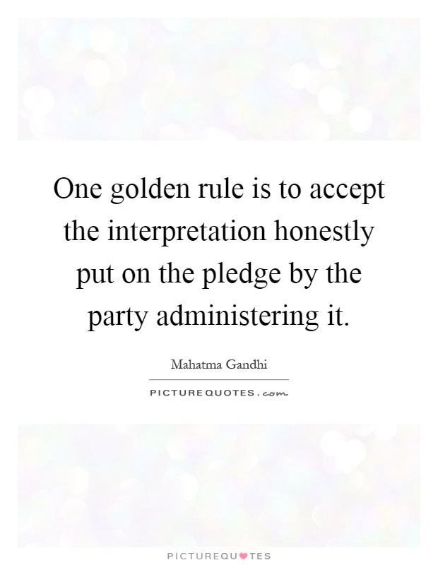 One golden rule is to accept the interpretation honestly put on the pledge by the party administering it Picture Quote #1
