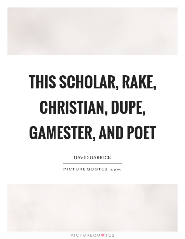 This scholar, rake, christian, dupe, gamester, and poet Picture Quote #1